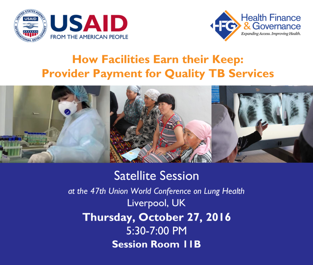Join us for a Satellite Session at the 47th Union World Conference on Lung Health in Liverpool: How Facilities Earn their Keep: Provider Payment for Quality TB Services Thursday, October 27, 2016 5:30-7:00 PM  BST Session Room 11B